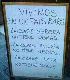 We live in a strange country -- The working class has no works . The middle class isn't even fair-to-middling . The upper class has no class. Best Quotes, Funny Quotes, Quotes En Espanol, Little Bit, Spanish Quotes, Spanish Humor, More Than Words, Wise Words, Quotes To Live By