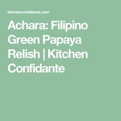 Achara: Filipino Green Papaya Relish | Kitchen Confidante
