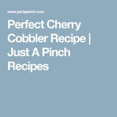 Perfect Cherry Cobbler Recipe | Just A Pinch Recipes