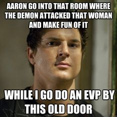 Ghost Adventures... Aaron is very brave 2 ALWAYS listen to Zak lol