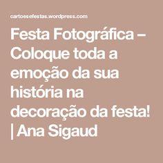 Festa Fotográfica  – Coloque toda a emoção da sua história na decoração da festa! | Ana Sigaud
