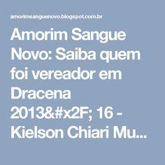 Amorim Sangue Novo: Saiba quem foi vereador em Dracena 2013/ 16 - Kielson Chiari Munis