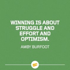 Winning is about struggle and effort and optimism.