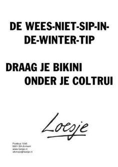 Wees niet sip in de winter tip. Best Quotes, Funny Quotes, Words Quotes, Sayings, Winter Quotes, Dutch Quotes, One Liner, Bikini, True Words