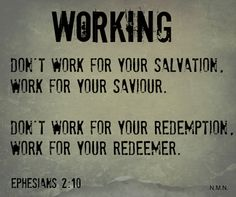 I couldn't work for my current employer until he hired me. You cannot work for Jesus until he owns you. You can never work for your salvation, but once your saved you can work for your Saviour! Works are a fruit of salvation by grace through faith.