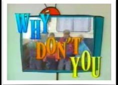 Why dont you! (TV) Why Don't You Just Switch Off Your Television Set and Go and Do Something Less Boring Instead? (ahead of their time, but a bit hypocritical for a TV show huh?) ahh you know you are singing it.....