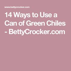 14 Ways to Use a Can of Green Chiles - BettyCrocker.com