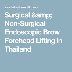 Surgical & Non-Surgical Endoscopic Brow Forehead Lifting in Thailand