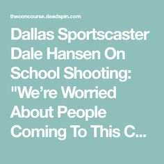 """Dallas Sportscaster Dale Hansen On School Shooting: """"We're Worried About People Coming To This Country. They Should Be Worried About Us Going To Theirs."""""""