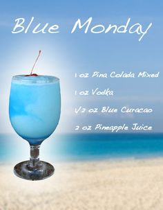 Blue Monday   1 oz pina colada mix  1 oz vodka  1/2 oz blue curacao  1/2 oz pineapple juice