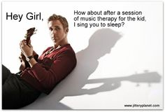 Hey Girl, Music Therapy....this cracks me up!  haha... this pin alone was worth starting a music therapy album for haha