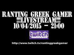 RANTING GREEK GAMER LIVESTREAM!!!! 10/04/2015 ΣΤΙΣ 21:00 ΤΟ ΒΡΑΔΥ!!