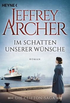 Jeffrey Archer -  Im Schatten unserer Wünsche / Clifton-Saga Bd.4