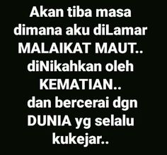 INGATLAH SELALU AKAN DATANGNYA KEMATIAN,MAKA PERBAIKILAH SELALU AMALAN IBADAH KITA,UNTUK BEKAL DI AKHIROT. Dad Quotes, Words Quotes, Qoutes, Sayings, Cinta Quotes, Wise One, Life Hurts, Beautiful Islamic Quotes, Learn Islam