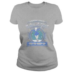 I Know I Skate Like A Girl Try to Keep Up T Shirt Skating  #gift #ideas #Popular #Everything #Videos #Shop #Animals #pets #Architecture #Art #Cars #motorcycles #Celebrities #DIY #crafts #Design #Education #Entertainment #Food #drink #Gardening #Geek #Hair #beauty #Health #fitness #History #Holidays #events #Home decor #Humor #Illustrations #posters #Kids #parenting #Men #Outdoors #Photography #Products #Quotes #Science #nature #Sports #Tattoos #Technology #Travel #Weddings #Women