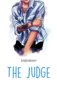 The Judge - [The Judge #1] - L.S. (en Wattpad) http://my.w.tt/UiNb/sUBjo55QZu #fanfic #Fanfic #amreading #books #wattpad