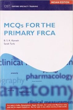 Check out our New Products  MCQs for the Primary FRCA COD  AUTHOR:  B S K Kamath And Sarah TurlePublication date: 01.09.2011  Rs.265