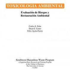 http://superfund.pharmacy.arizona.edu/toxamb/TOXICOLOGIA AMBIENTAL Evaluación de Riesgos y Restauración Ambiental Carlos E. Peña Dean E. Carter Felix Ayala-. http://slidehot.com/resources/toxicologia-ambiental-evaluacion-de-riesgos-y-restauracion-ambiental.31476/