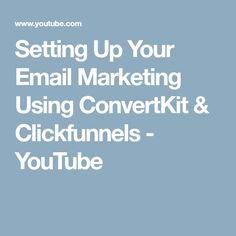 Setting Up Your Email Marketing Using ConvertKit & Clickfunnels - YouTube