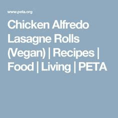 Chicken Alfredo Lasagne Rolls (Vegan) | Recipes | Food | Living | PETA