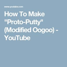 "How To Make ""Proto-Putty"" (Modified Oogoo) - YouTube"