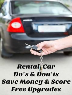 When it comes to travel, these rental car do�s and don�ts will save money and enable you to score free upgrades. To ensure you get the most for your money,