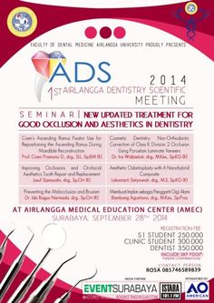 "Faculty of Dental Medicine Airlangga University Proudly Presents : 1st Airlangga Dentistry Scientific (ADS) 2014 Meeting Seminar ""New Updated Treatment for Good Occlusion and Aesthetics in Dentistry"" Surabaya, 18 September 2014 At Airlangga Medical Education Center (AMEC)  http://eventsurabaya.net/1st-airlangga-dentistry-scientific-ads-2014-meeting/"