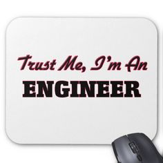 Trust me I'm an Engineer Mouse Pad