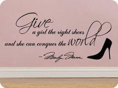 Marilyn Monroe Give A Girl Shoes....Conquer the World Quote Wall Decal Decor Large Nice Sticker WallPressions http://www.amazon.com/dp/B006ZBEGXA/ref=cm_sw_r_pi_dp_IBTvub0FJS0HF