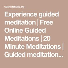 Experience guided meditation | Free Online Guided Meditations | 20 Minute Meditations | Guided meditation for relationship | De-stress with guided meditation | Guided meditation for relaxation | Guided meditation for sleep | The Art Of Living Global