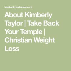 About Kimberly Taylor | Take Back Your Temple | Christian Weight Loss