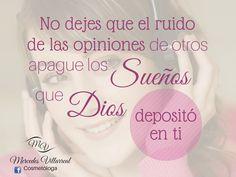 No dejes que el ruido de las opiniones de otros apague los sueños que Dios depositó en ti.