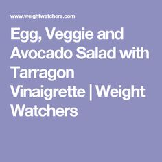 Egg, Veggie and Avocado Salad with Tarragon Vinaigrette | Weight Watchers