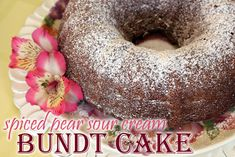 Spiced Pear Sour Cream Bundt Cake.  The texture of the pear is delightful, and the spices are perfect. Top with homemade whipped cream.