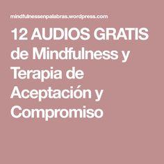 12 AUDIOS GRATIS de Mindfulness y Terapia de Aceptación y Compromiso