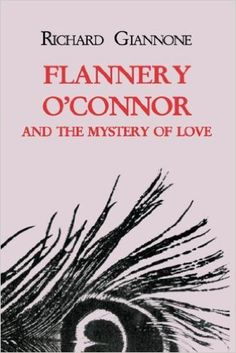 Flannery O'Connor and the Mystery of Love (PS3565.C57 Z679 1999)