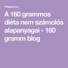 A 160 grammos diéta nem számolós alapanyagai - 160 gramm blog Diabetes, How To Make, Blog, Diet, Recipes, Blogging