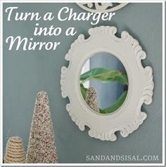 Turn a Charger into a Mirror. Charger plates are dirt cheap @ Hobby Lobby