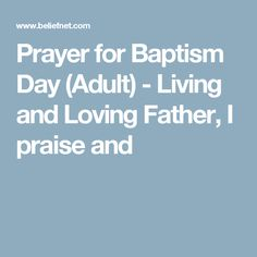Prayer for Baptism Day (Adult) - Living and Loving Father, I praise and