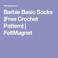 Barbie Basic Socks (Free Crochet Pattern) | FeltMagnet