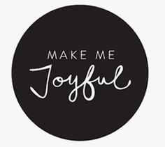 Make Me Joyful | For a life that's more than so-so