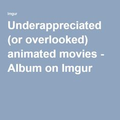 Underappreciated (or overlooked) animated movies - Album on Imgur