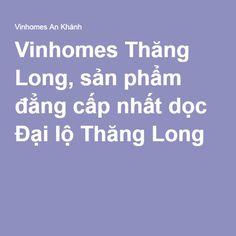 Vinhomes Thăng Long, sản phẩm đẳng cấp nhất dọc Đại lộ Thăng Long