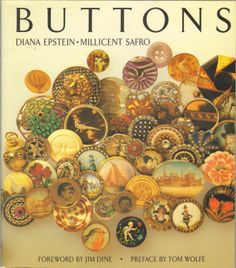 Buttons by Diana Epstein & Millicent Safro.  Foreword by Jim Dine and Preface by Tom Wolfe.