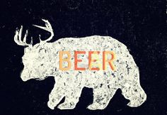 Beer. Hybrid between a deer and a bear. Deal with that.