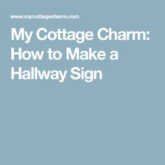 My Cottage Charm: How to Make a Hallway Sign