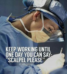 Keep working until one day you can say scalpel please❤keep calm and study for a surgeon❤