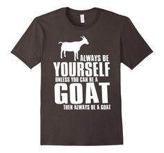 Always Be Yourself Unless You Can Be A Goat Funny Goat Lover Graphic T-Shirt