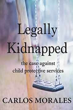 Carlos Morales, a former CPS investigator turned whistle-blower, has just released a new book: Legally Kidnapped: the Case Against Child Protective Services. Christian Organizations, Dark Triad, Parental Rights, Child Protective Services, Family Court, Parenting Books, Single Parenting, Founding Fathers, Social Science