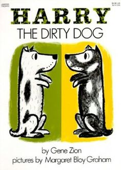 Harry the Dirty Dog.. My favorite book as a child and I have one on my bookshelf for my kids...
